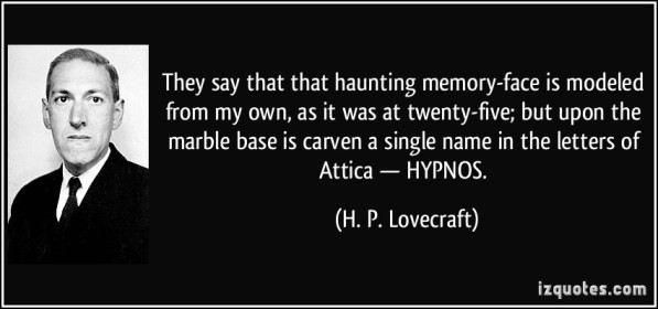 quote-they-say-that-that-haunting-memory-face-is-modeled-from-my-own-as-it-was-at-twenty-five-but-upon-h-p-lovecraft-248187