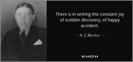 quote-there-is-in-writing-the-constant-joy-of-sudden-discovery-of-happy-accident-h-l-mencken-35-24-86