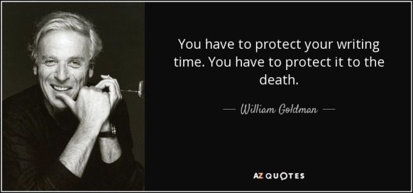 quote-you-have-to-protect-your-writing-time-you-have-to-protect-it-to-the-death-william-goldman-130-92-19