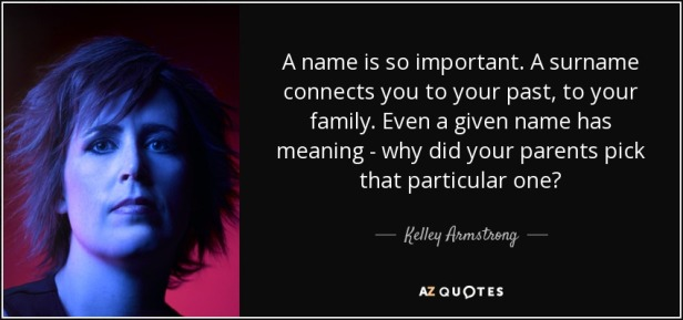quote-a-name-is-so-important-a-surname-connects-you-to-your-past-to-your-family-even-a-given-kelley-armstrong-148-34-08