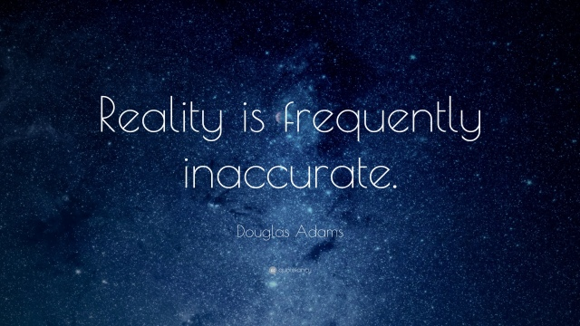11241-Douglas-Adams-Quote-Reality-is-frequently-inaccurate