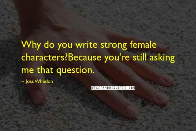 why-do-you-write-strong-female-charactersbecause-you039re-783350-1